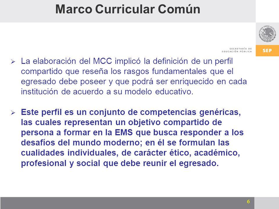 6 Marco Curricular Común La elaboración del MCC implicó la definición de un perfil compartido que reseña los rasgos fundamentales que el egresado debe