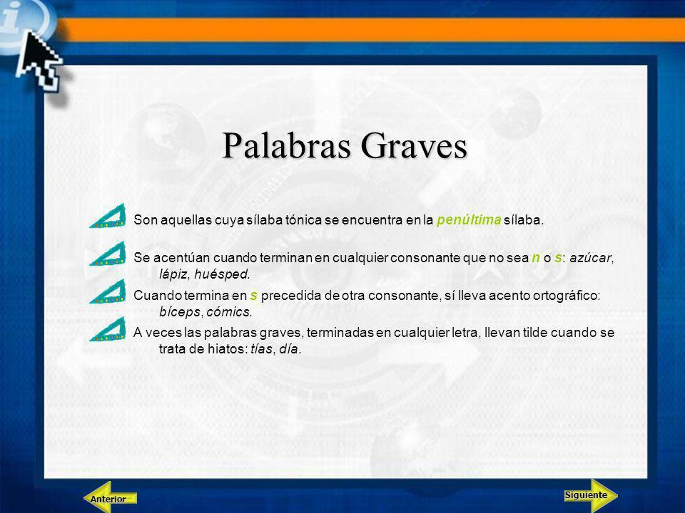 Siguiente Anterior Palabras Graves Son aquellas cuya sílaba tónica se encuentra en la penúltima sílaba.