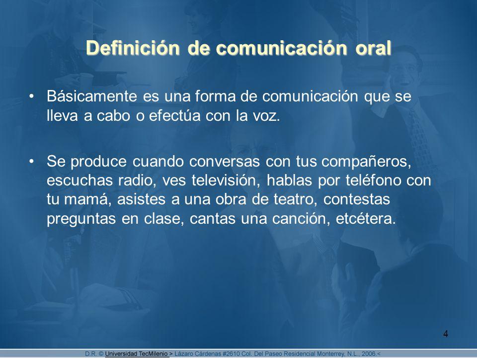 4 Definición de comunicación oral Básicamente es una forma de comunicación que se lleva a cabo o efectúa con la voz.