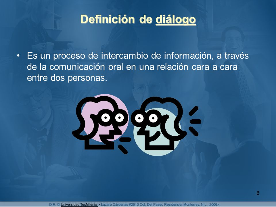 8 Definición de diálogo Es un proceso de intercambio de información, a través de la comunicación oral en una relación cara a cara entre dos personas.