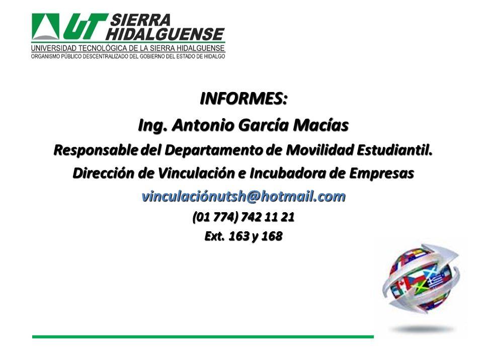 INFORMES: Ing. Antonio García Macías Responsable del Departamento de Movilidad Estudiantil.