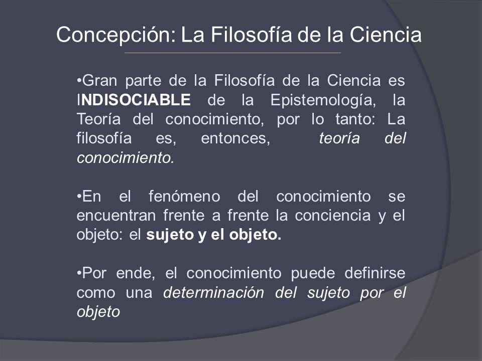 Gran parte de la Filosofía de la Ciencia es INDISOCIABLE de la Epistemología, la Teoría del conocimiento, por lo tanto: La filosofía es, entonces, teo