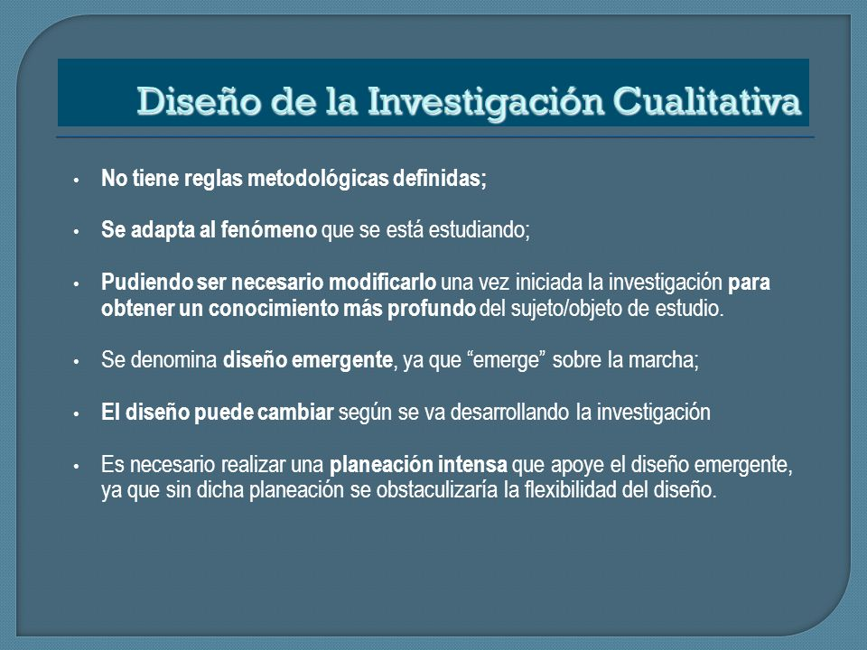 No tiene reglas metodológicas definidas; Se adapta al fenómeno que se está estudiando; Pudiendo ser necesario modificarlo una vez iniciada la investig