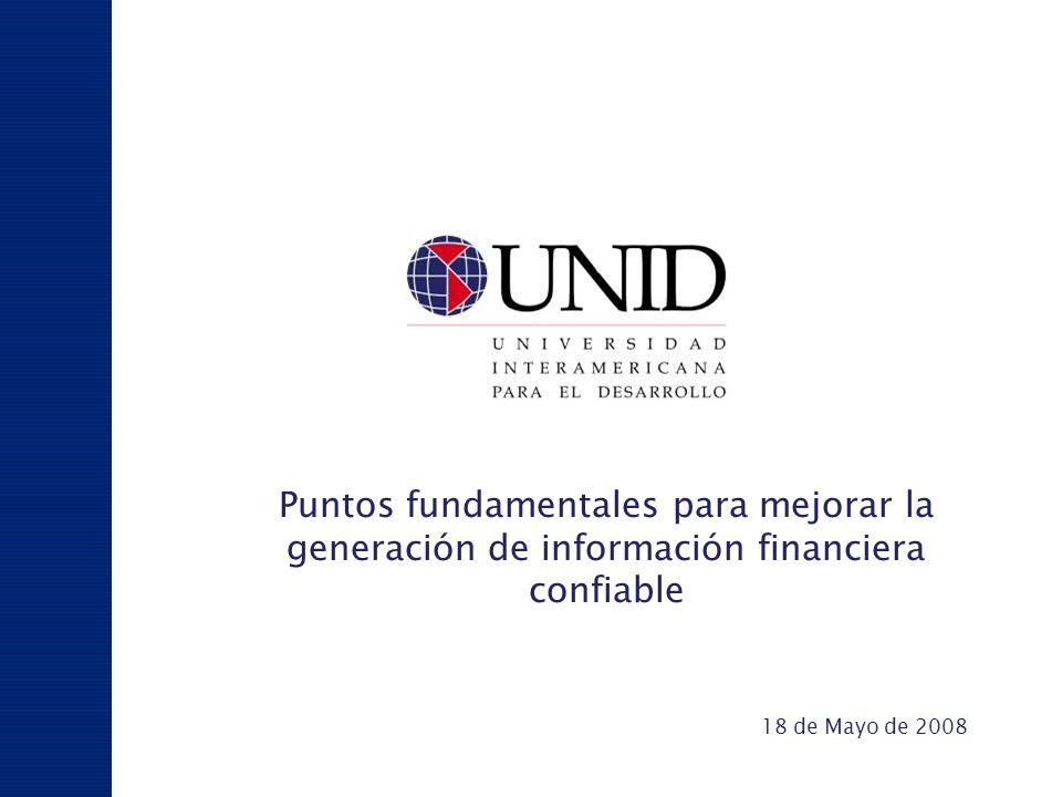 D i v i s i ó n U N I D Puntos fundamentales para mejorar la generación de información financiera confiable 18 de Mayo de 2008