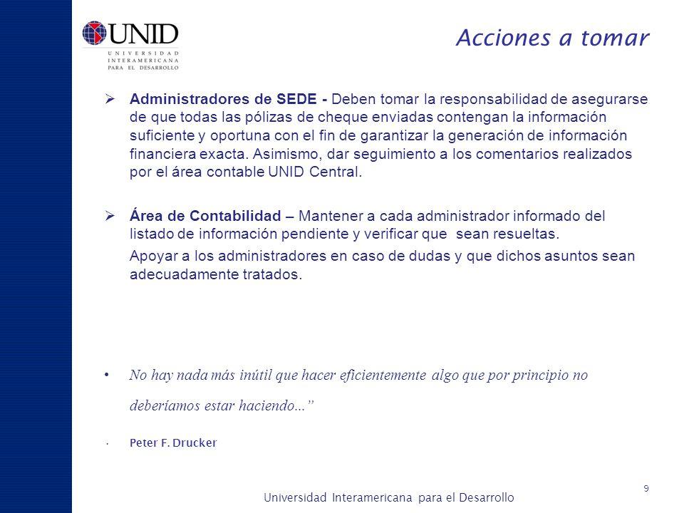 Universidad Interamericana para el Desarrollo A c a d é m i c a y P l a n e a c i ó n Acciones a tomar Administradores de SEDE - Deben tomar la respon