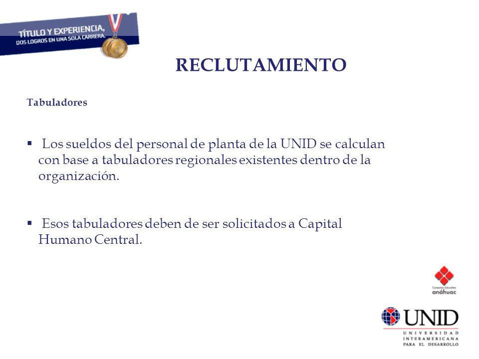 CAPITAL HUMANO Tabuladores Los sueldos del personal de planta de la UNID se calculan con base a tabuladores regionales existentes dentro de la organiz