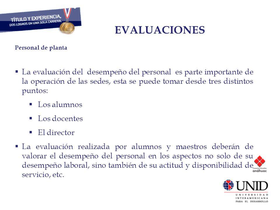 CAPITAL HUMANO EVALUACIONES Personal de planta La evaluación del desempeño del personal es parte importante de la operación de las sedes, esta se pued