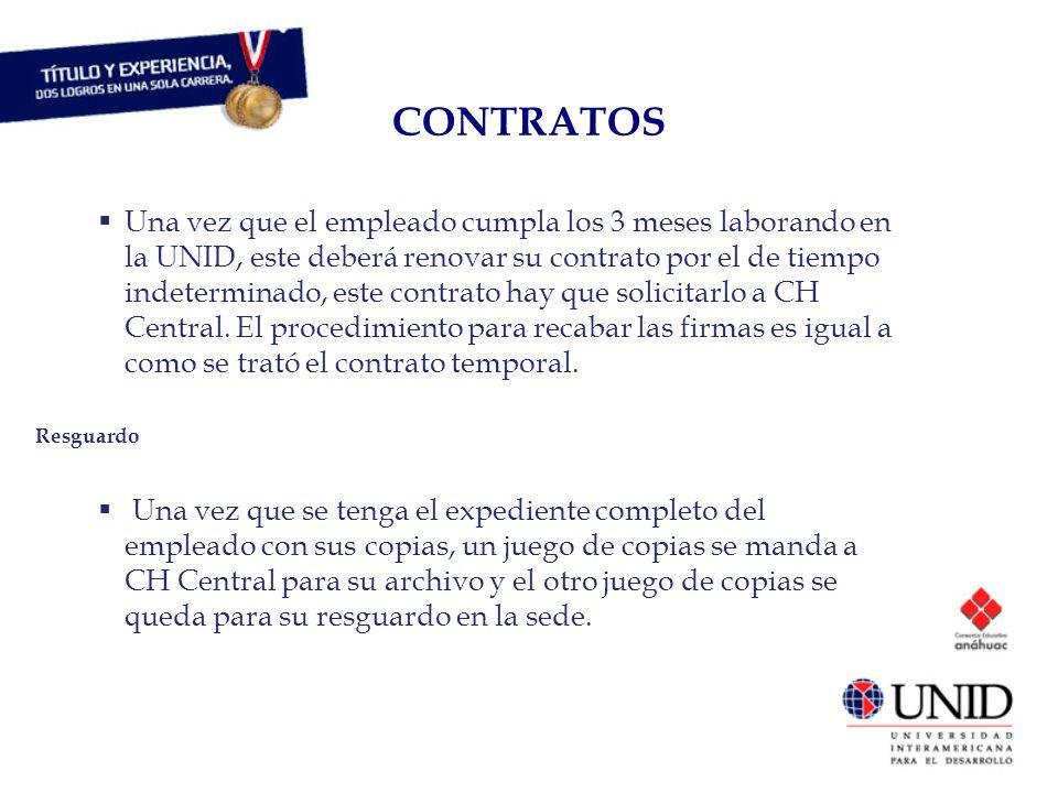 Una vez que el empleado cumpla los 3 meses laborando en la UNID, este deberá renovar su contrato por el de tiempo indeterminado, este contrato hay que