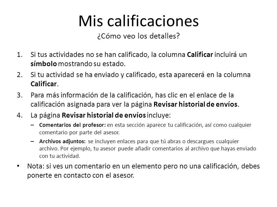 Mis calificaciones ¿Cómo veo los detalles? 1.Si tus actividades no se han calificado, la columna Calificar incluirá un símbolo mostrando su estado. 2.