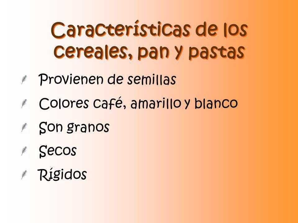 Características de los cereales, pan y pastas Provienen de semillas Colores café, amarillo y blanco Son granos Secos Rígidos