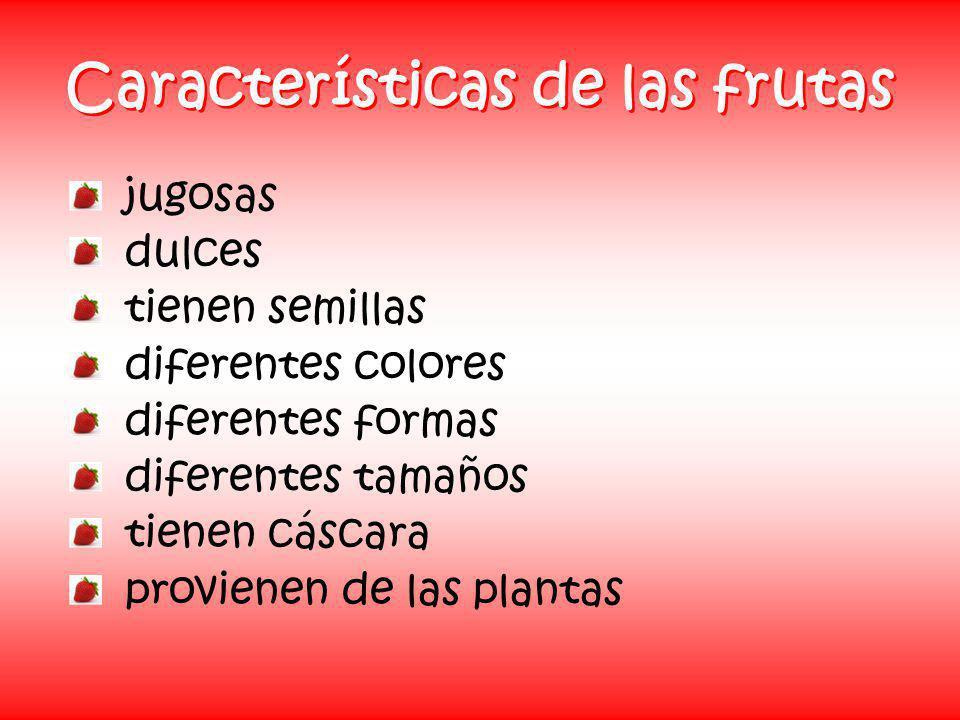 Características de las frutas jugosas dulces tienen semillas diferentes colores diferentes formas diferentes tamaños tienen cáscara provienen de las p