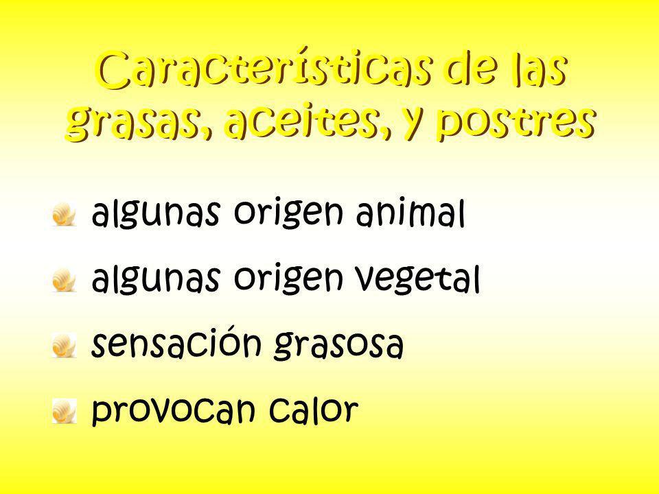 Características de las grasas, aceites, y postres algunas origen animal algunas origen vegetal sensación grasosa provocan calor