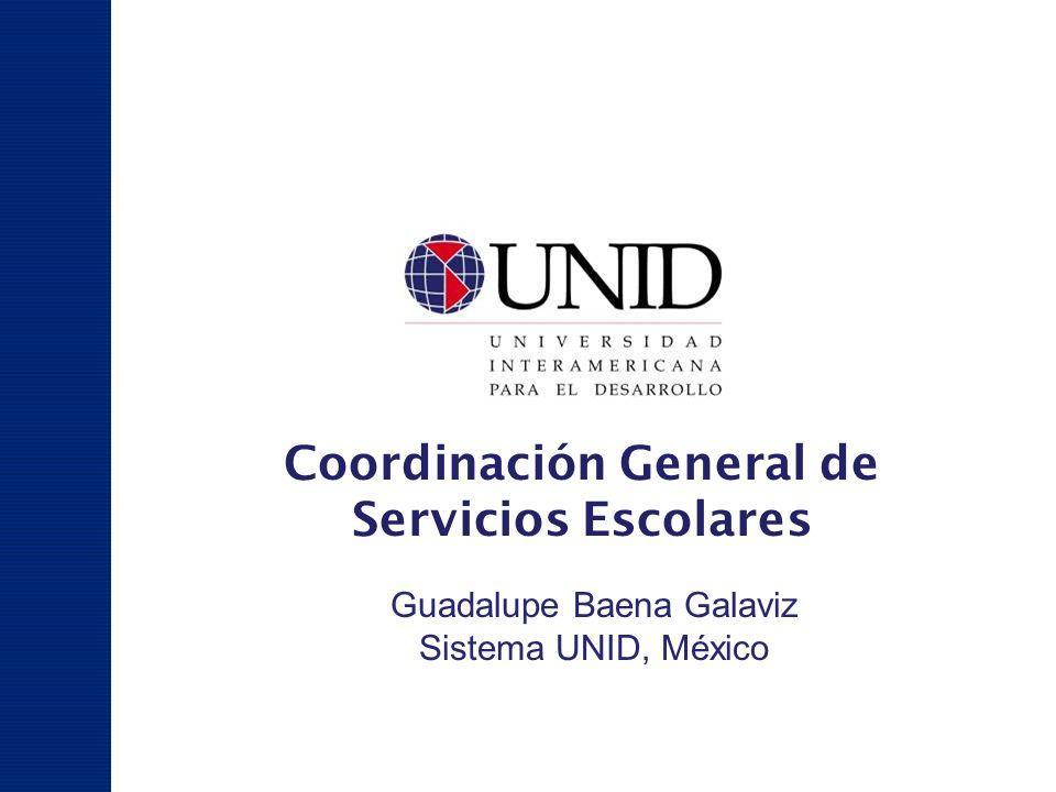 D i v i s i ó n U N I D Coordinación General de Servicios Escolares Guadalupe Baena Galaviz Sistema UNID, México