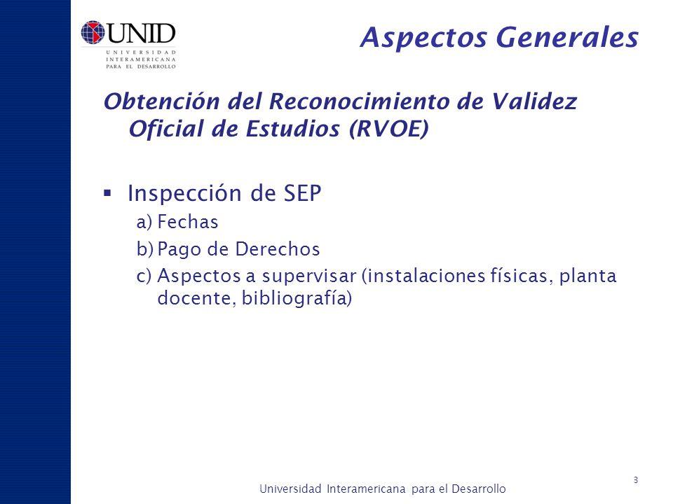 Universidad Interamericana para el Desarrollo A c a d é m i c a y P l a n e a c i ó n 4 Aspectos Generales RVOEs Locales: Seguimiento de los trámites de RVOE por parte del Área de Control Escolar Central.