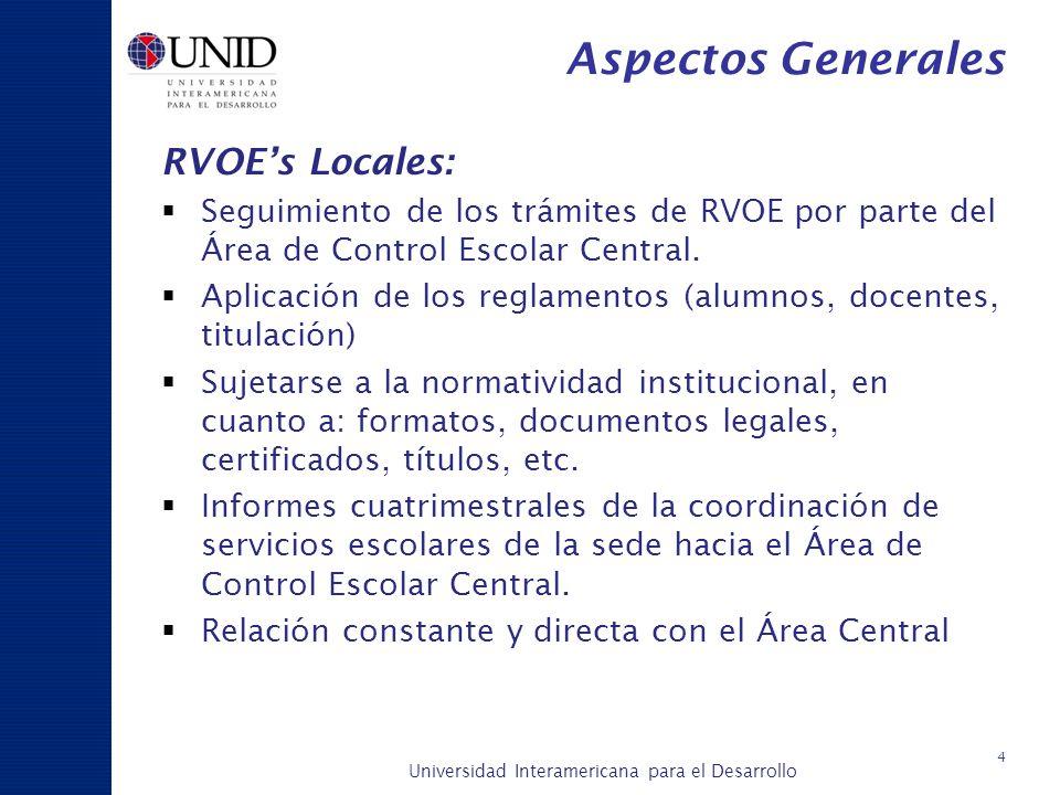 Universidad Interamericana para el Desarrollo A c a d é m i c a y P l a n e a c i ó n 4 Aspectos Generales RVOEs Locales: Seguimiento de los trámites