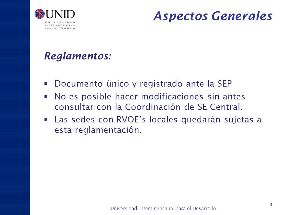 Universidad Interamericana para el Desarrollo A c a d é m i c a y P l a n e a c i ó n 5 Aspectos Generales Reglamentos: Documento único y registrado a