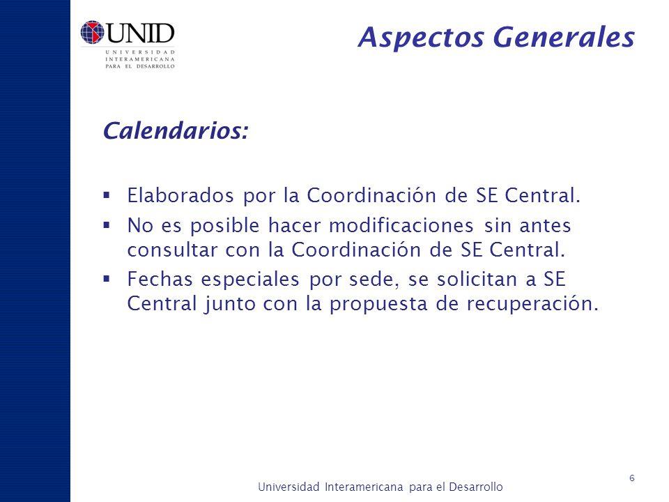 Universidad Interamericana para el Desarrollo A c a d é m i c a y P l a n e a c i ó n 6 Aspectos Generales Calendarios: Elaborados por la Coordinación
