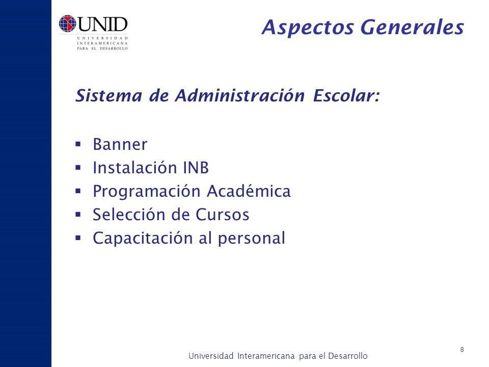 Universidad Interamericana para el Desarrollo A c a d é m i c a y P l a n e a c i ó n 8 Aspectos Generales Sistema de Administración Escolar: Banner I