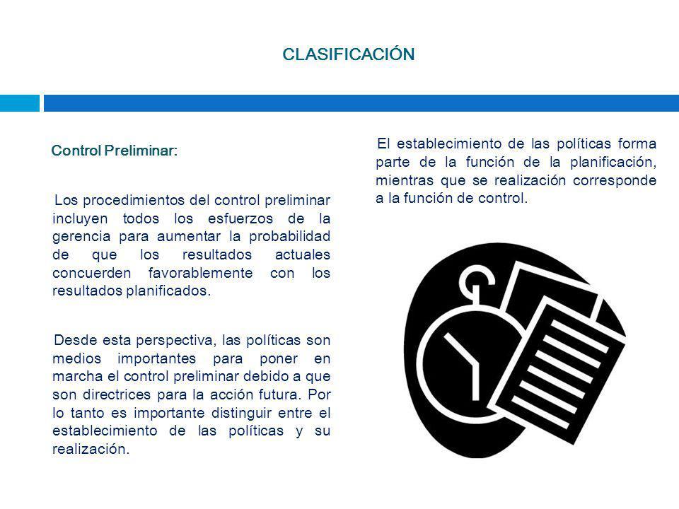 CLASIFICACIÓN Control Preliminar: Los procedimientos del control preliminar incluyen todos los esfuerzos de la gerencia para aumentar la probabilidad