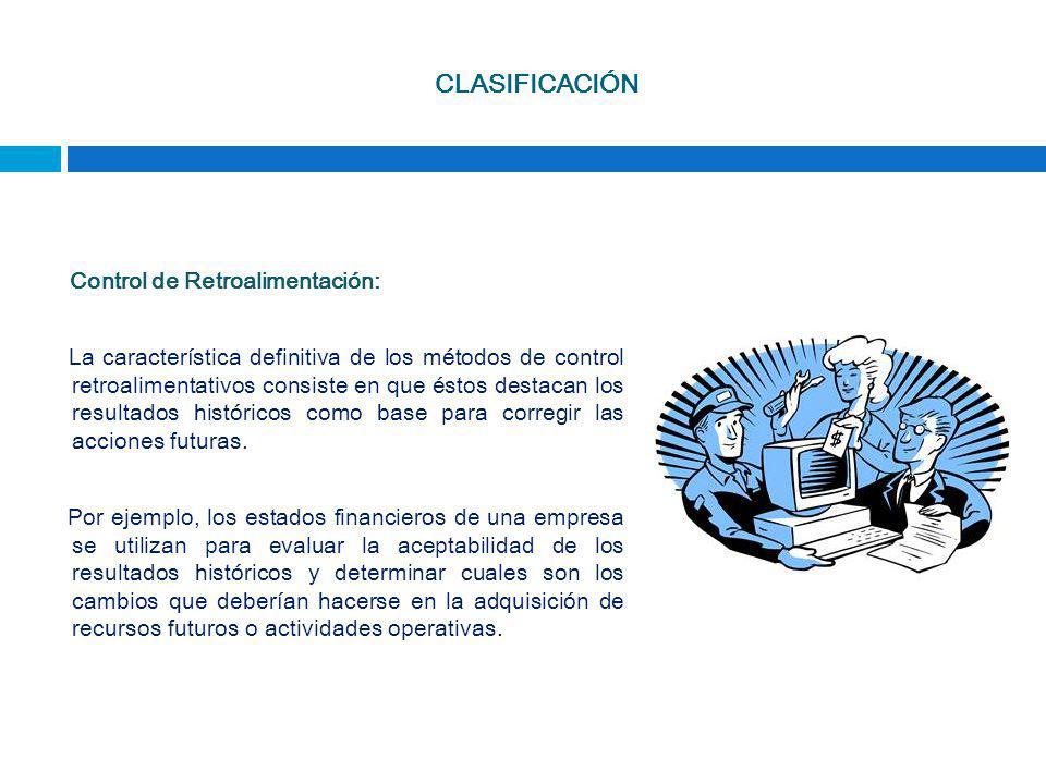 CLASIFICACIÓN Control de Retroalimentación: La característica definitiva de los métodos de control retroalimentativos consiste en que éstos destacan l