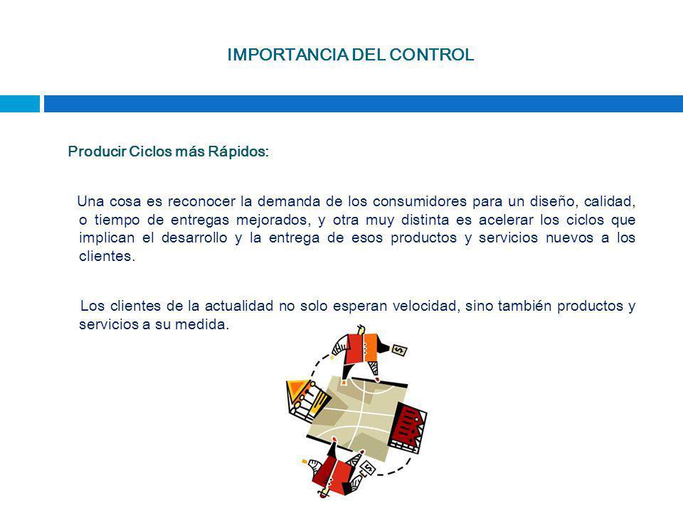 IMPORTANCIA DEL CONTROL Producir Ciclos más Rápidos: Una cosa es reconocer la demanda de los consumidores para un diseño, calidad, o tiempo de entrega