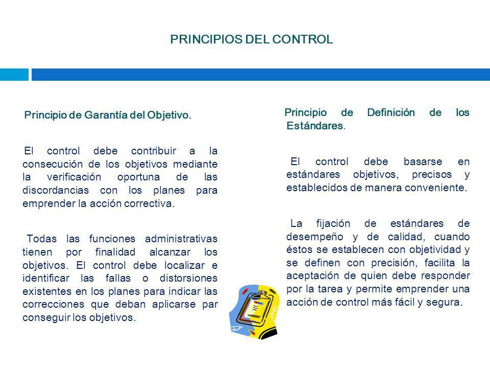PRINCIPIOS DEL CONTROL Principio de Garantía del Objetivo. El control debe contribuir a la consecución de los objetivos mediante la verificación oport