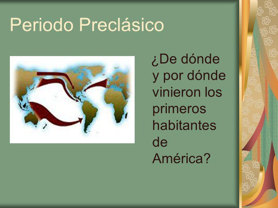 Periodo Preclásico Inicialmente se trataba de sociedades nómadas quienes: Probablemente vinieron del norte del continente.