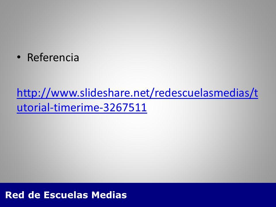 Red de Escuelas Medias Referencia http://www.slideshare.net/redescuelasmedias/t utorial-timerime-3267511