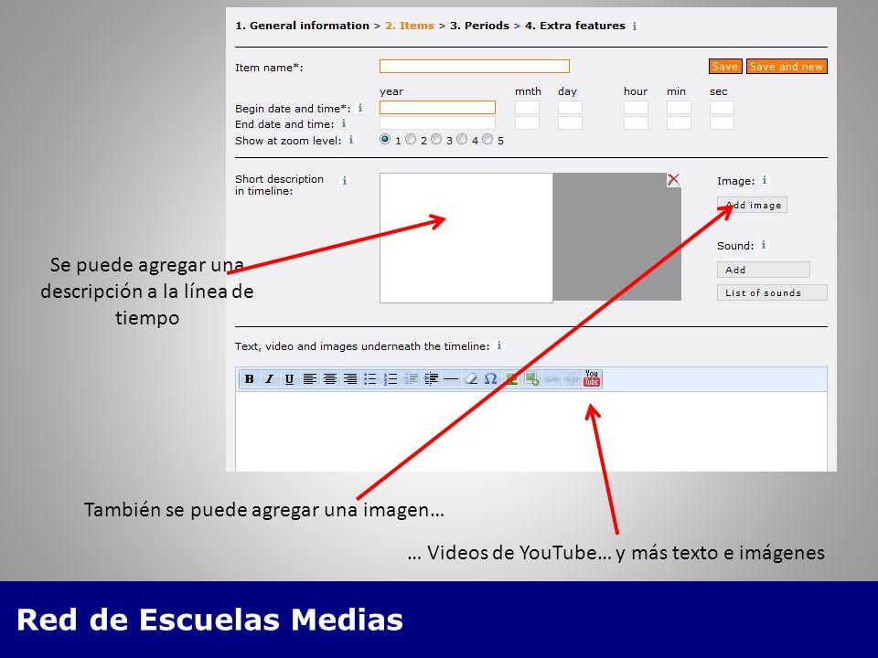 Red de Escuelas Medias Se puede agregar una descripción a la línea de tiempo También se puede agregar una imagen… … Videos de YouTube… y más texto e imágenes