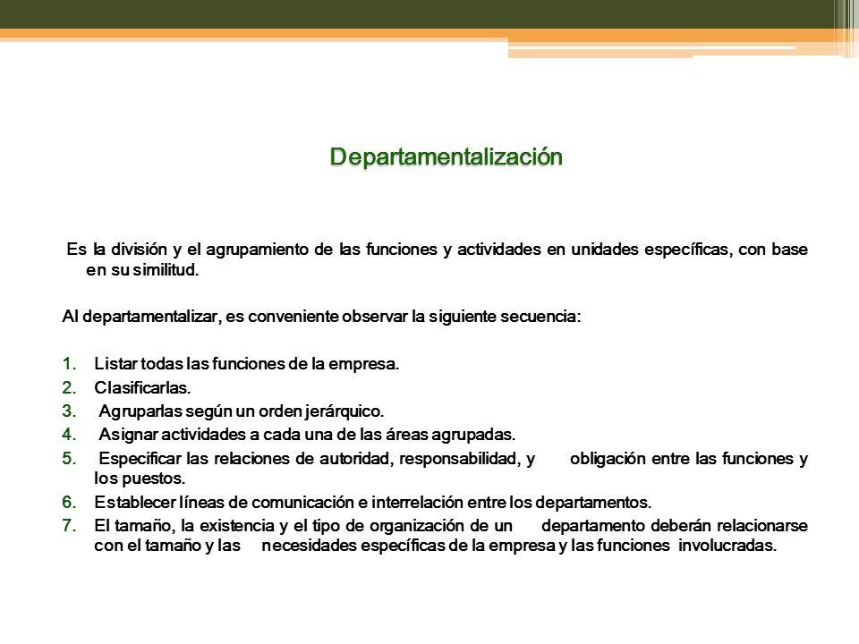 Tipos de Departamentalización 1.Funcional: Es común en las empresas industriales; consiste en agrupar las actividades análogas según su función principal.