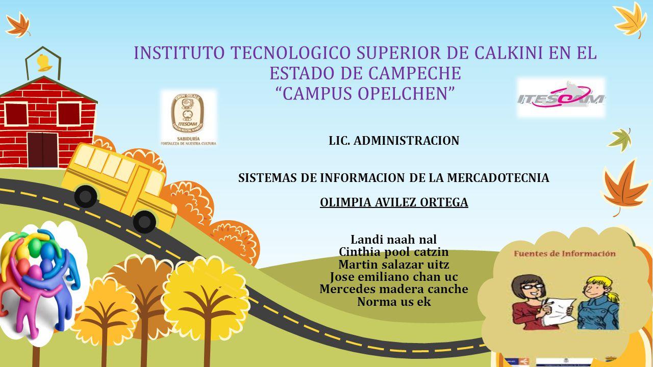 INSTITUTO TECNOLOGICO SUPERIOR DE CALKINI EN EL ESTADO DE CAMPECHE CAMPUS OPELCHEN LIC. ADMINISTRACION SISTEMAS DE INFORMACION DE LA MERCADOTECNIA OLI
