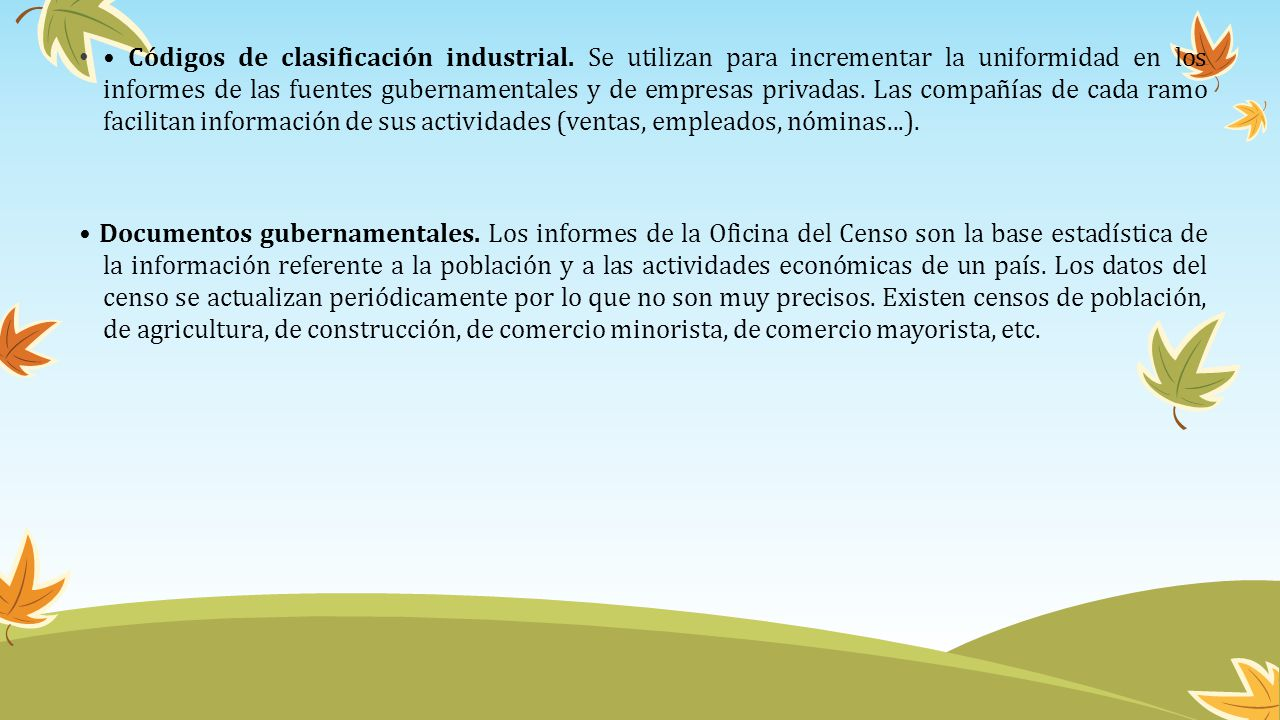 Códigos de clasificación industrial. Se utilizan para incrementar la uniformidad en los informes de las fuentes gubernamentales y de empresas privadas