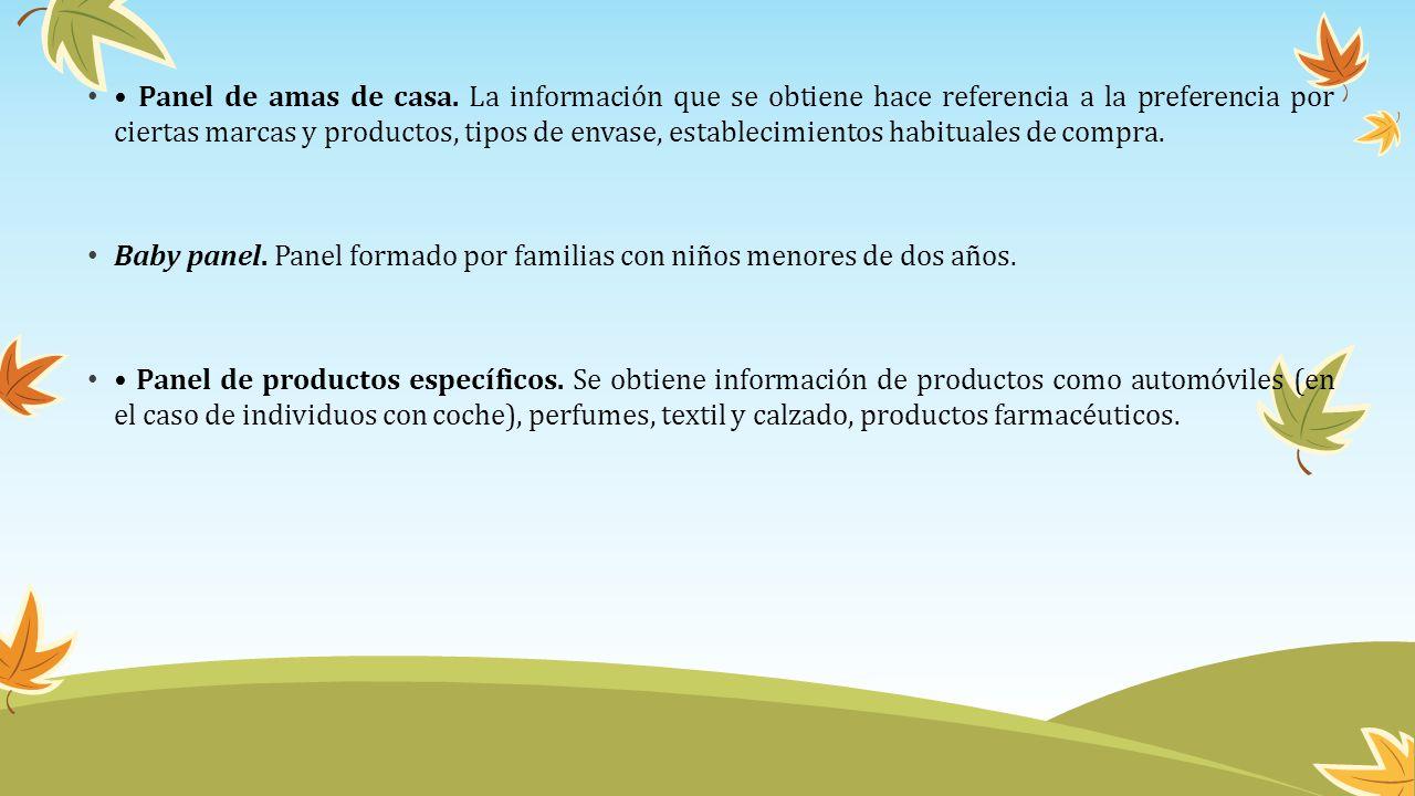 Panel de amas de casa. La información que se obtiene hace referencia a la preferencia por ciertas marcas y productos, tipos de envase, establecimiento