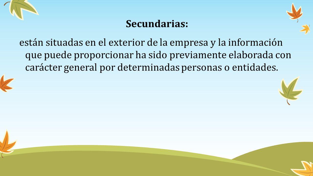Secundarias: están situadas en el exterior de la empresa y la información que puede proporcionar ha sido previamente elaborada con carácter general po