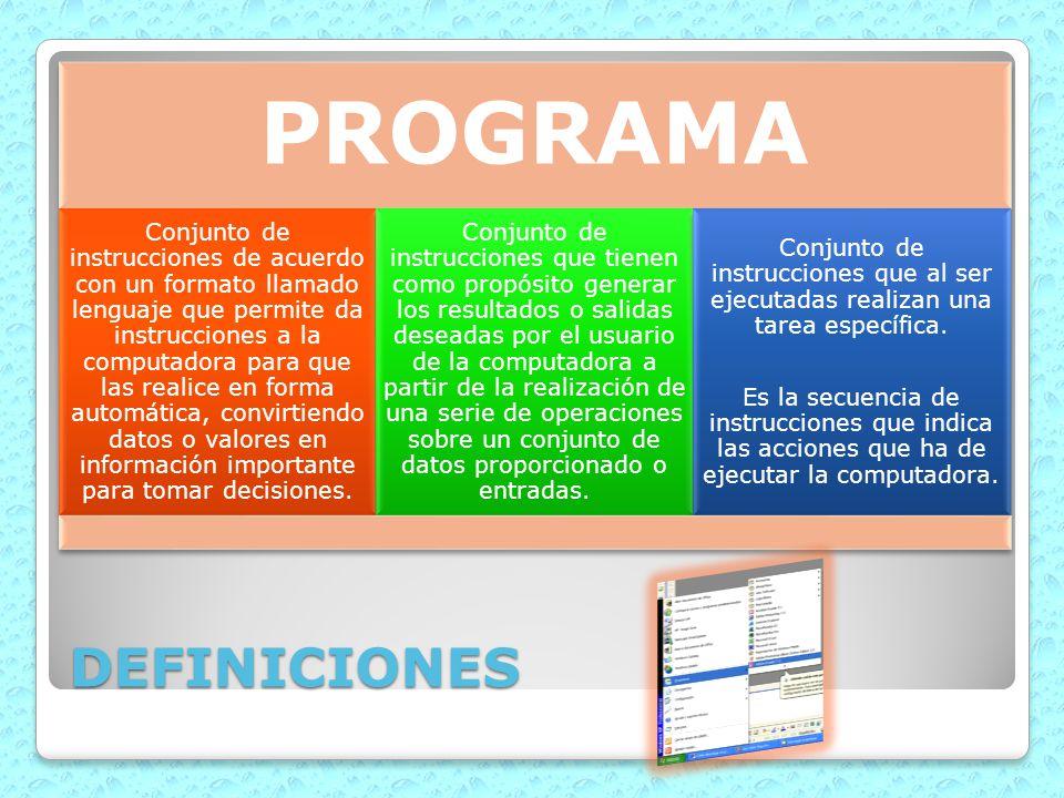 DEFINICIONES PROGRAMA Conjunto de instrucciones de acuerdo con un formato llamado lenguaje que permite da instrucciones a la computadora para que las