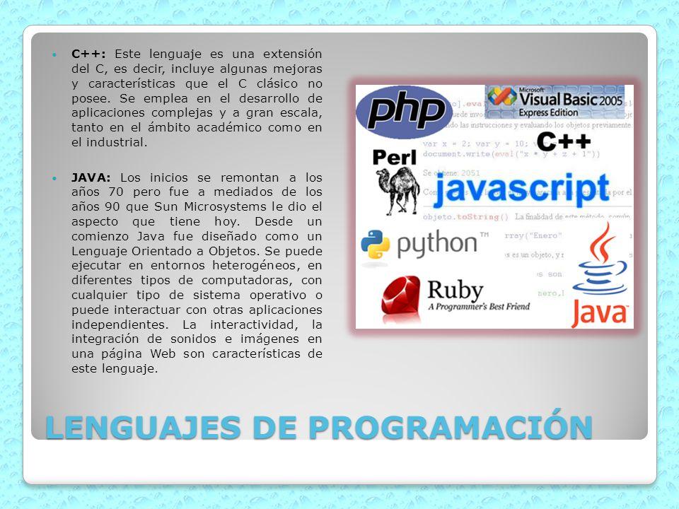 LENGUAJES DE PROGRAMACIÓN C++: Este lenguaje es una extensión del C, es decir, incluye algunas mejoras y características que el C clásico no posee. Se