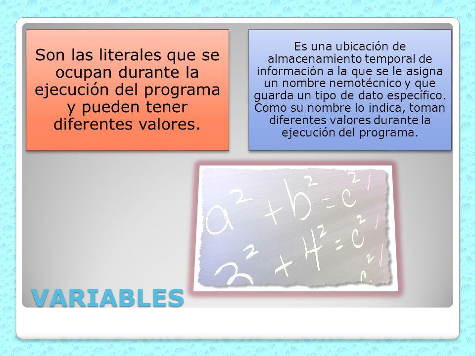 VARIABLES Son las literales que se ocupan durante la ejecución del programa y pueden tener diferentes valores. Es una ubicación de almacenamiento temp