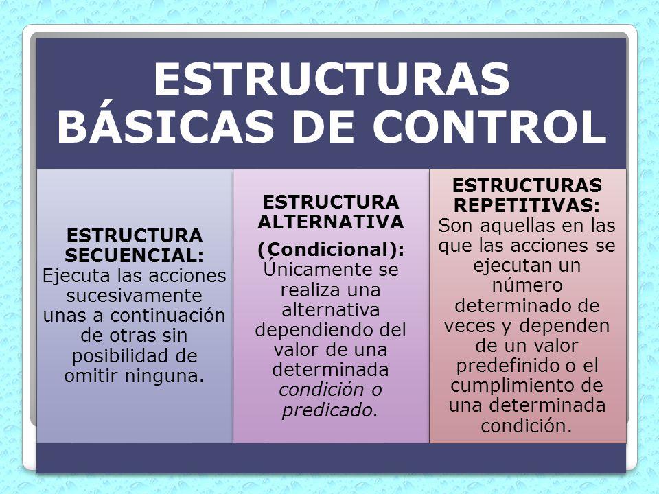 ESTRUCTURAS BÁSICAS DE CONTROL ESTRUCTURA SECUENCIAL: Ejecuta las acciones sucesivamente unas a continuación de otras sin posibilidad de omitir ningun