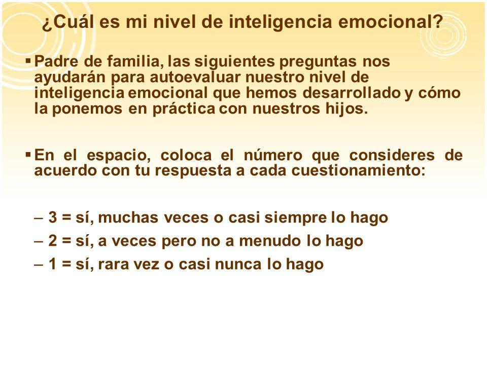 ¿Cuál es mi nivel de inteligencia emocional? Padre de familia, las siguientes preguntas nos ayudarán para autoevaluar nuestro nivel de inteligencia em