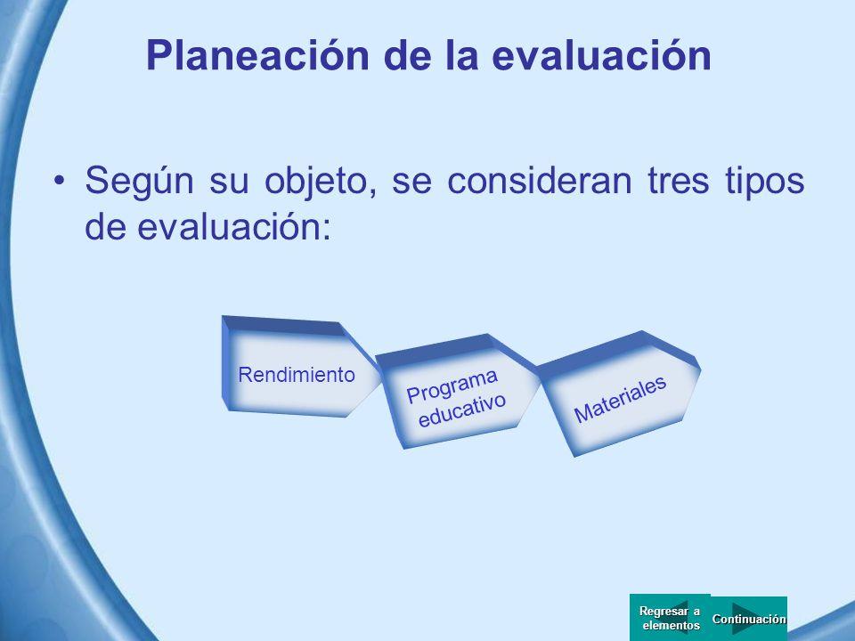 Planeación de la evaluación En general, conviene realizar no sólo una evaluación cuantitativa, sino también cualitativa, con la consideración de cambi