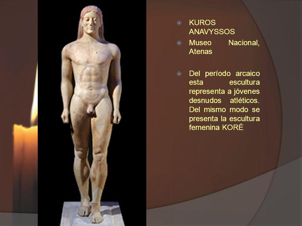 KUROS ANAVYSSOS Museo Nacional, Atenas Del período arcaico esta escultura representa a jóvenes desnudos atléticos. Del mismo modo se presenta la escul