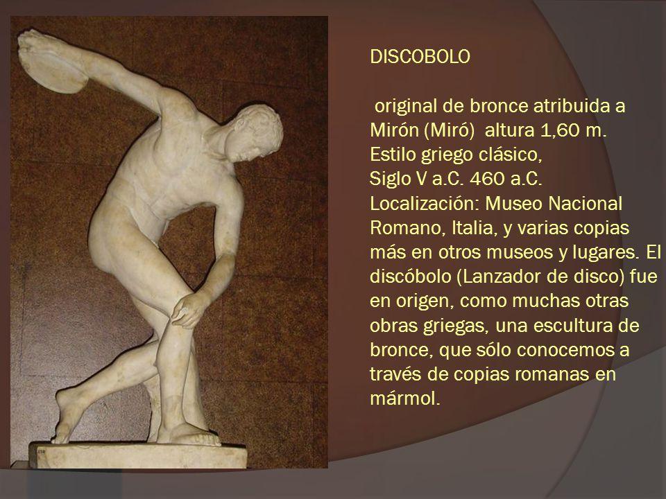 DISCOBOLO original de bronce atribuida a Mirón (Miró) altura 1,60 m. Estilo griego clásico, Siglo V a.C. 460 a.C. Localización: Museo Nacional Romano,
