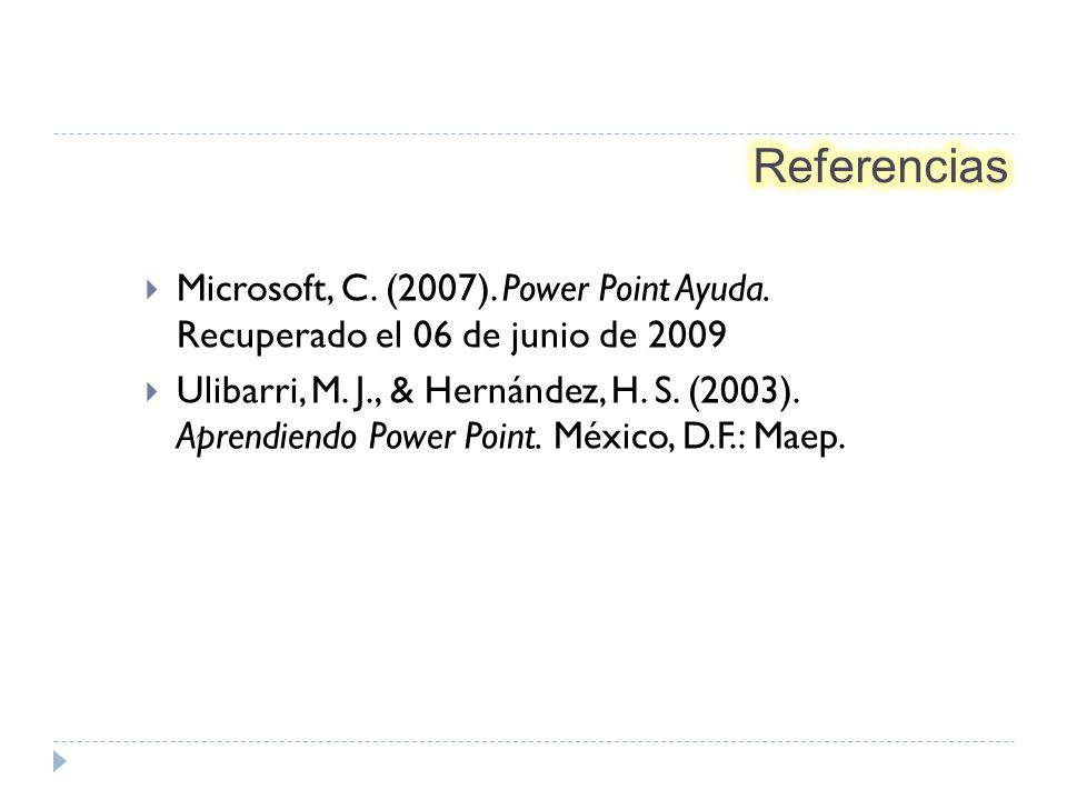 Microsoft, C.(2007). Power Point Ayuda. Recuperado el 06 de junio de 2009 Ulibarri, M.