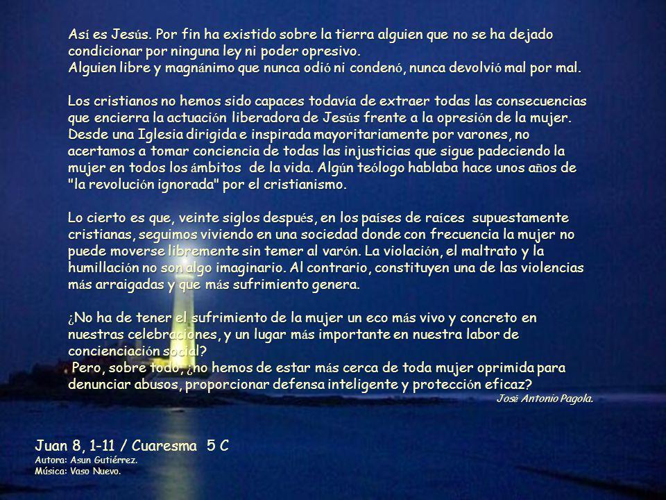 Juan 8, 1-11 / Cuaresma 5 C Autora: Asun Gutiérrez.