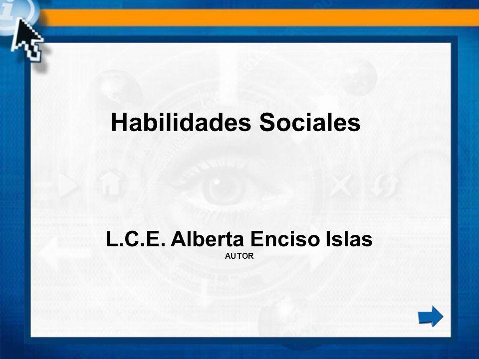 L.C.E. Alberta Enciso Islas AUTOR Habilidades Sociales