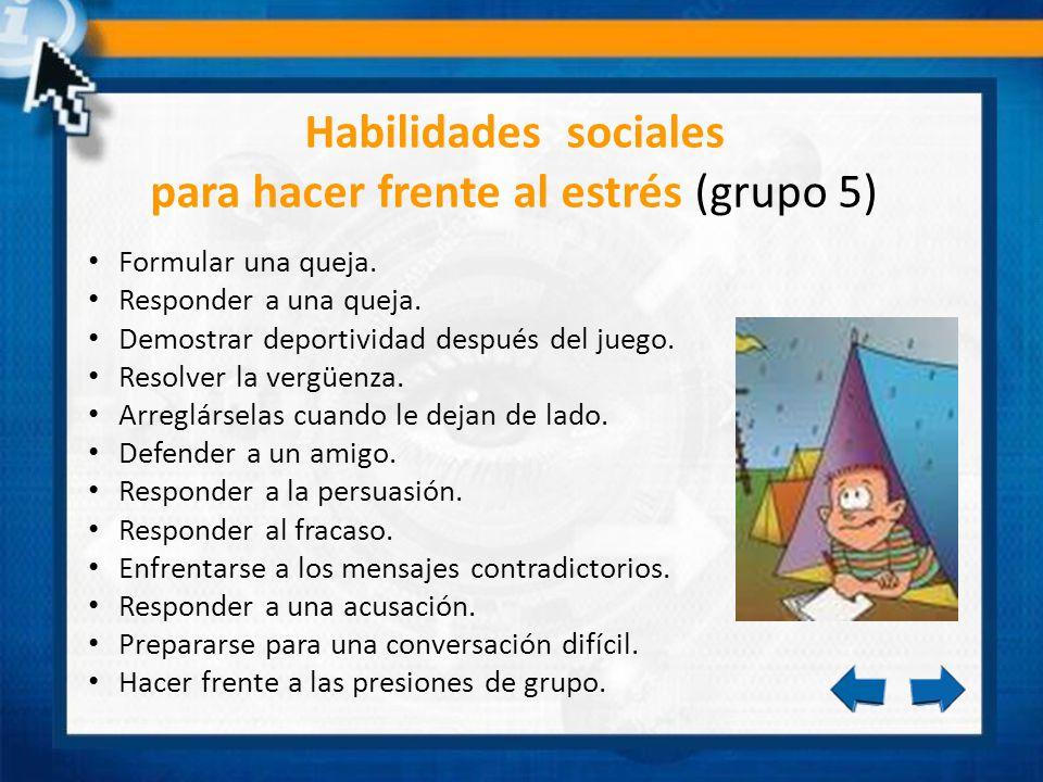 Habilidades sociales para hacer frente al estrés (grupo 5) Formular una queja. Responder a una queja. Demostrar deportividad después del juego. Resolv