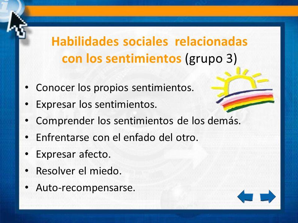 Habilidades sociales relacionadas con los sentimientos (grupo 3) Conocer los propios sentimientos. Expresar los sentimientos. Comprender los sentimien