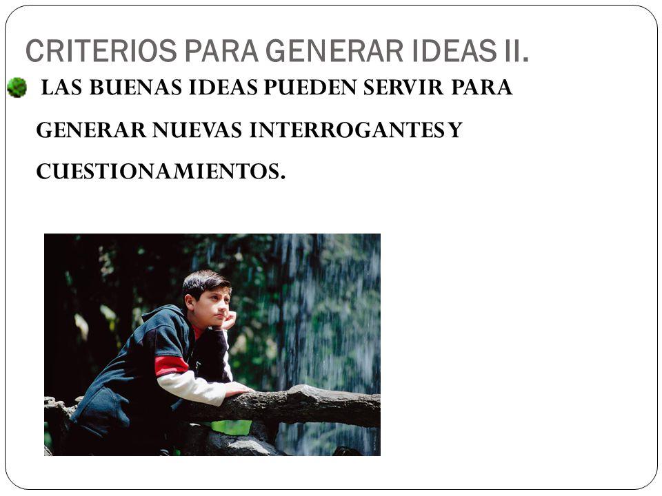 LAS BUENAS IDEAS PUEDEN SERVIR PARA GENERAR NUEVAS INTERROGANTES Y CUESTIONAMIENTOS.