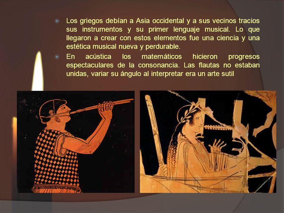 Los griegos debían a Asia occidental y a sus vecinos tracios sus instrumentos y su primer lenguaje musical.