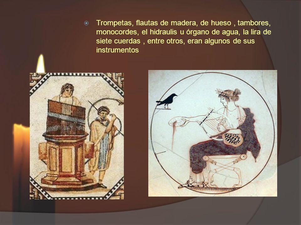 Trompetas, flautas de madera, de hueso, tambores, monocordes, el hidraulis u órgano de agua, la lira de siete cuerdas, entre otros, eran algunos de sus instrumentos